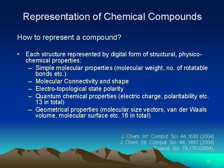 Representation of Chemical Compounds How to represent a compound? • Each structure represented by