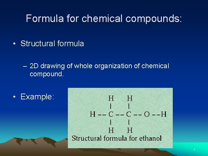 Formula for chemical compounds: • Structural formula – 2 D drawing of whole organization