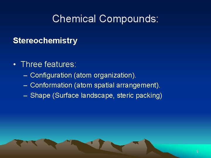 Chemical Compounds: Stereochemistry • Three features: – Configuration (atom organization). – Conformation (atom spatial