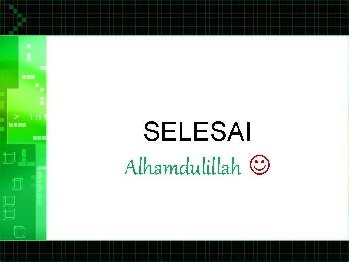 SELESAI Alhamdulillah