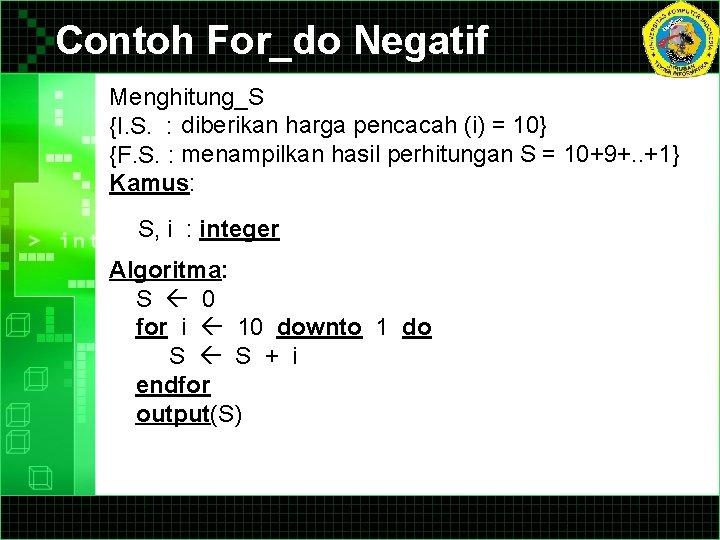 Contoh For_do Negatif Menghitung_S {I. S. : diberikan harga pencacah (i) = 10} {F.