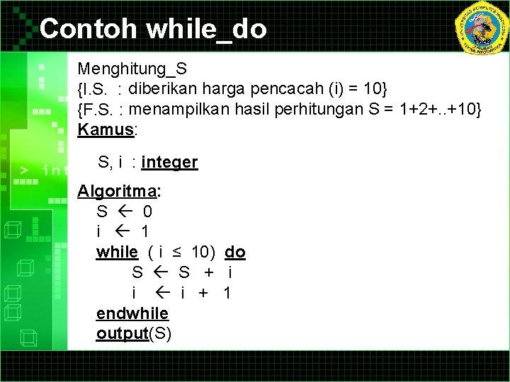 Contoh while_do Menghitung_S {I. S. : diberikan harga pencacah (i) = 10} {F. S.