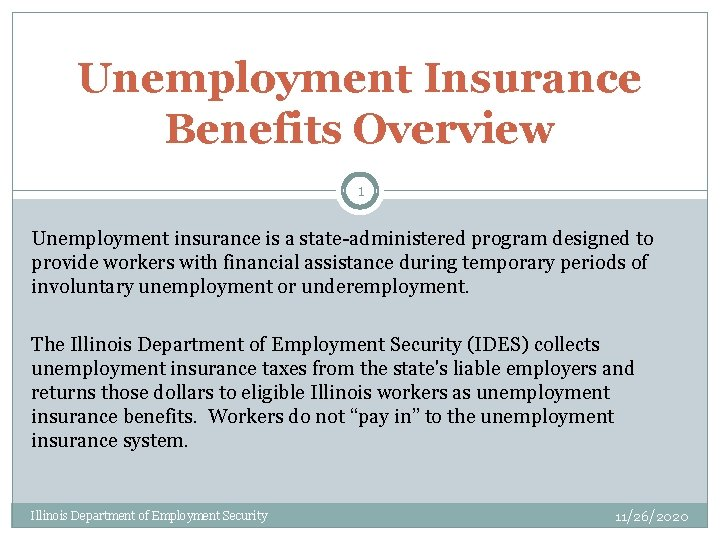 Unemployment Insurance Benefits Overview 1 Unemployment insurance is a state-administered program designed to provide