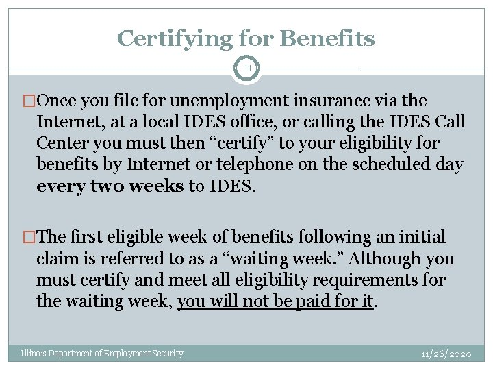 Certifying for Benefits 11 �Once you file for unemployment insurance via the Internet, at