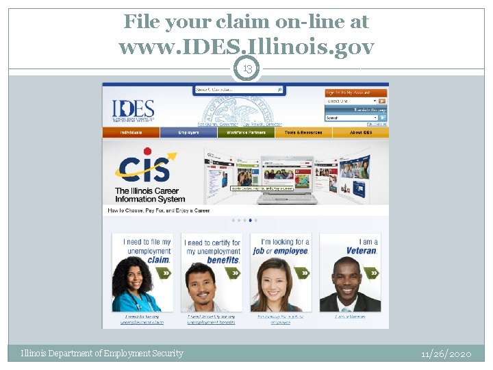 File your claim on-line at www. IDES. Illinois. gov 13 Illinois Department of Employment