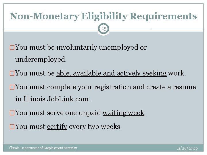 Non-Monetary Eligibility Requirements 15 �You must be involuntarily unemployed or underemployed. �You must be
