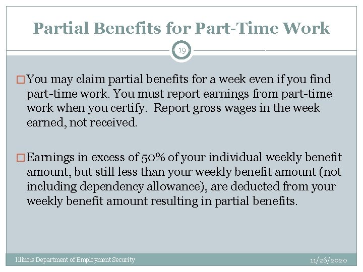 Partial Benefits for Part-Time Work 19 � You may claim partial benefits for a