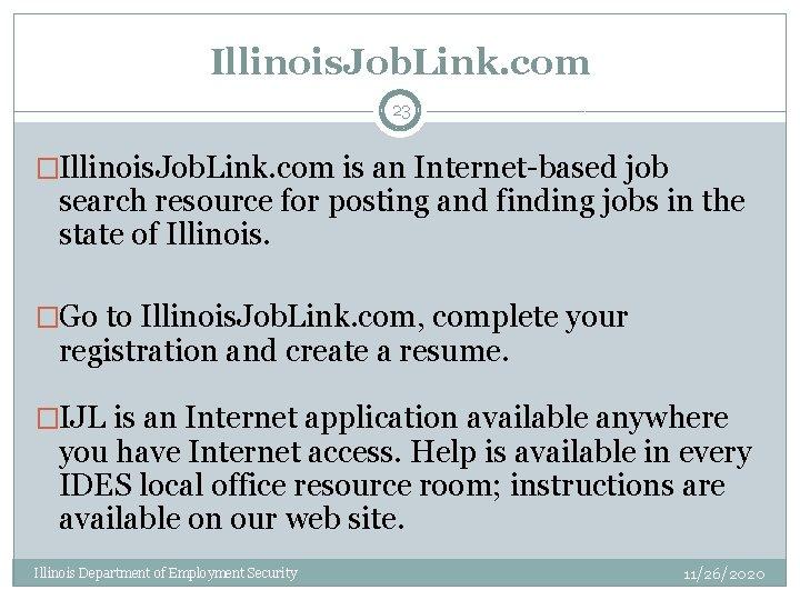 Illinois. Job. Link. com 23 �Illinois. Job. Link. com is an Internet-based job search