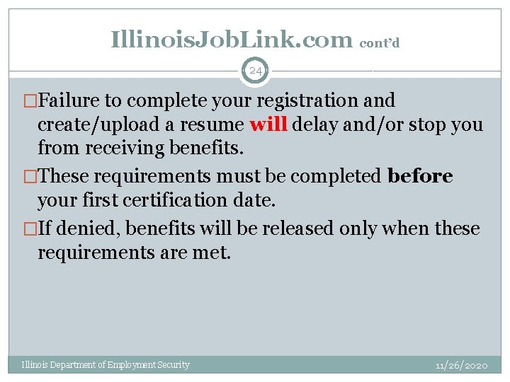 Illinois. Job. Link. com cont'd 24 �Failure to complete your registration and create/upload a