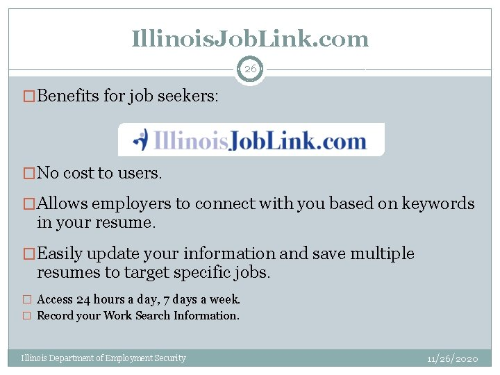 Illinois. Job. Link. com 26 �Benefits for job seekers: �No cost to users. �Allows