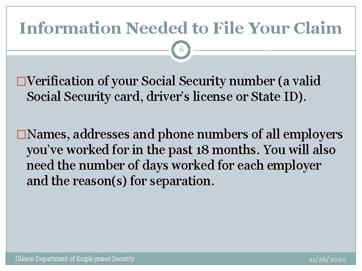 Information Needed to File Your Claim 6 �Verification of your Social Security number (a