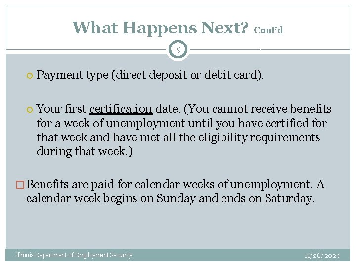 What Happens Next? Cont'd 9 Payment type (direct deposit or debit card). Your first