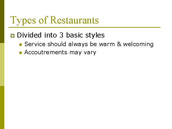 Types of Restaurants p Divided into 3 basic styles n n Service should always