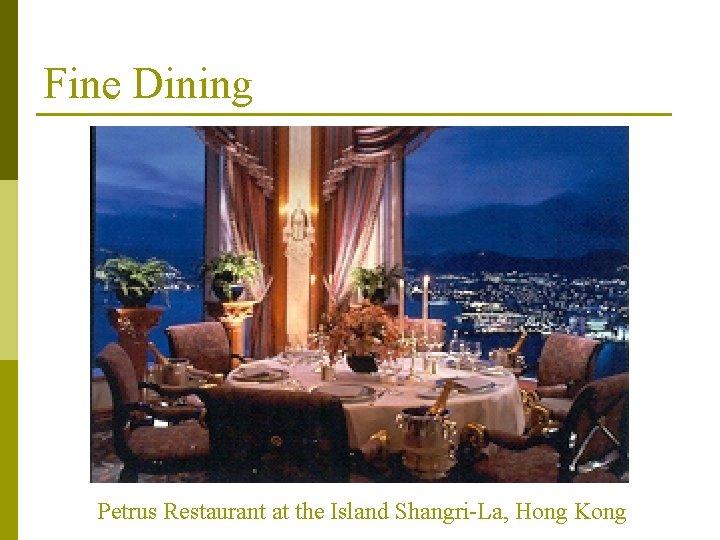 Fine Dining Petrus Restaurant at the Island Shangri-La, Hong Kong