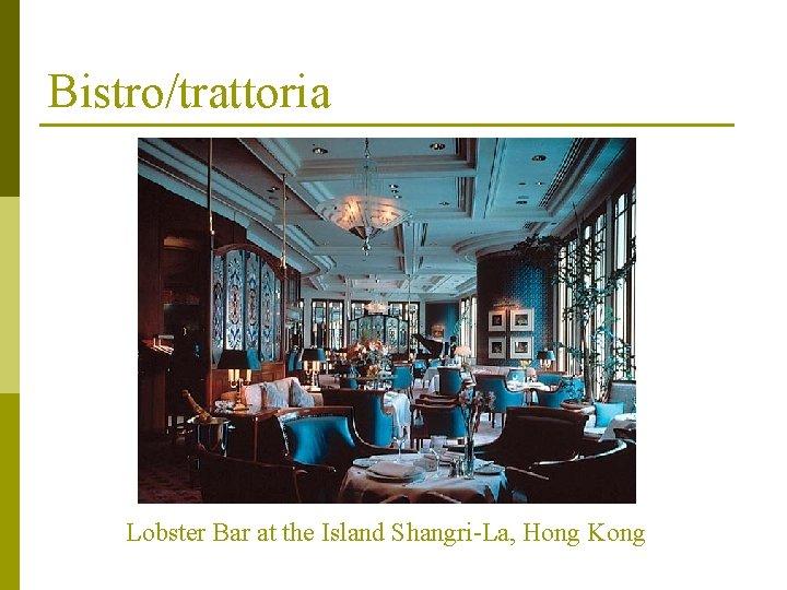 Bistro/trattoria Lobster Bar at the Island Shangri-La, Hong Kong