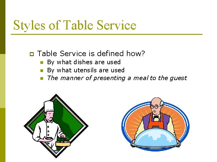Styles of Table Service p Table Service is defined how? n n n By