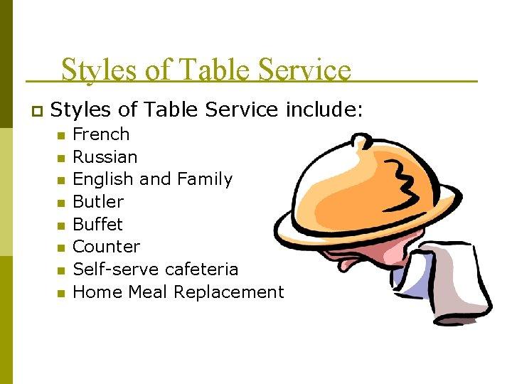 Styles of Table Service p Styles of Table Service include: n n n n