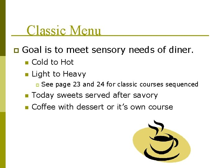 Classic Menu p Goal is to meet sensory needs of diner. n Cold to