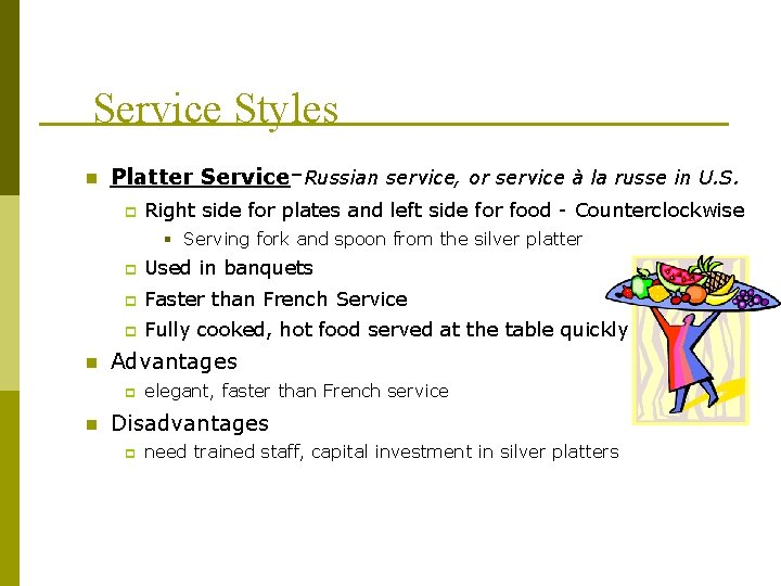Service Styles n Platter Service-Russian service, or service à la russe in U. S.