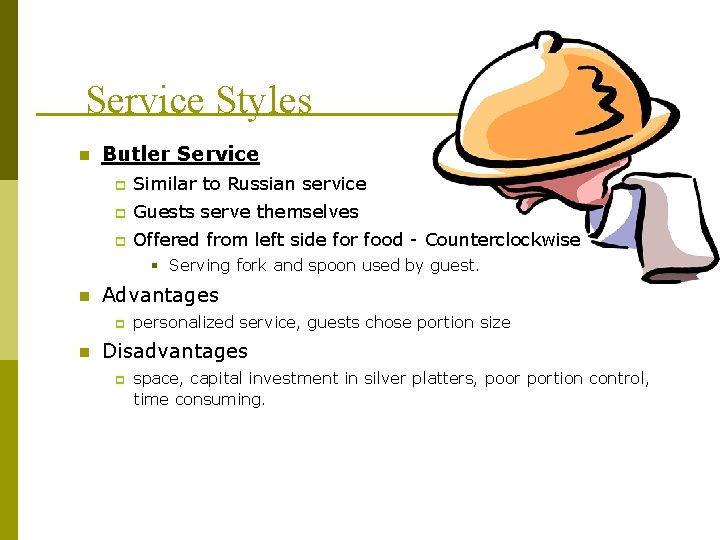 Service Styles n Butler Service p Similar to Russian service p Guests serve themselves