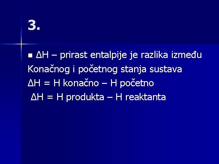 3. ∆H – prirast entalpije je razlika između Konačnog i početnog stanja sustava ∆H
