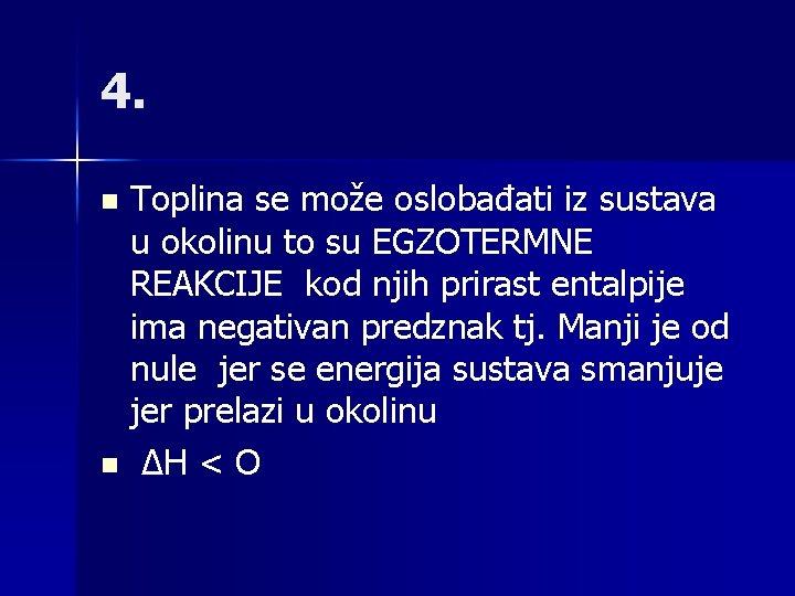 4. Toplina se može oslobađati iz sustava u okolinu to su EGZOTERMNE REAKCIJE kod