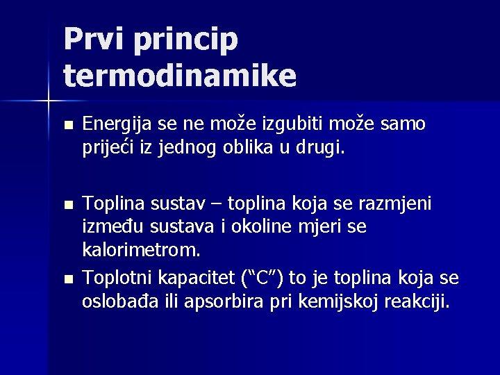 Prvi princip termodinamike n Energija se ne može izgubiti može samo prijeći iz jednog