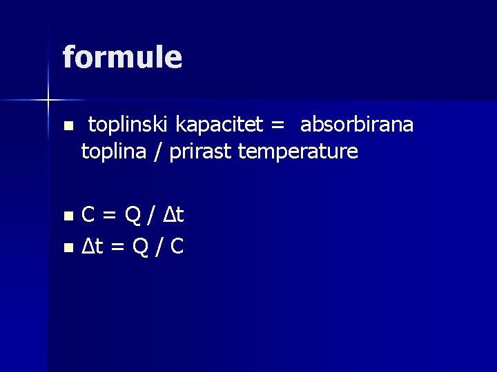 formule n toplinski kapacitet = absorbirana toplina / prirast temperature C = Q /
