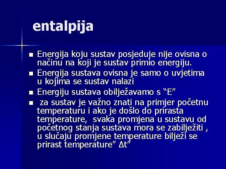 entalpija n n Energija koju sustav posjeduje nije ovisna o načinu na koji je