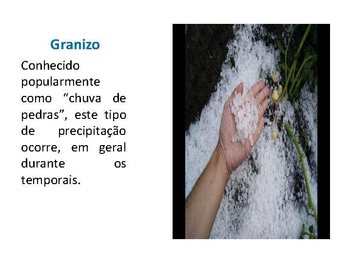 """Granizo Conhecido popularmente como """"chuva de pedras"""", este tipo de precipitação ocorre, em geral"""