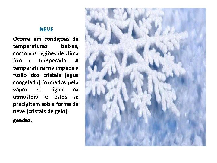NEVE Ocorre em condições de temperaturas baixas, como nas regiões de clima frio e
