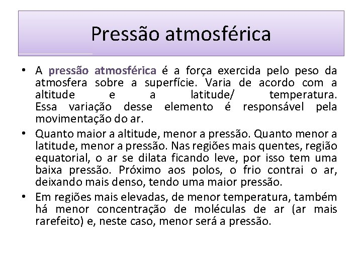 Pressão atmosférica • A pressão atmosférica é a força exercida pelo peso da atmosfera