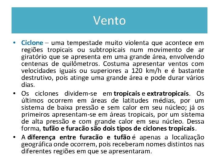 Vento • Ciclone – uma tempestade muito violenta que acontece em regiões tropicais ou