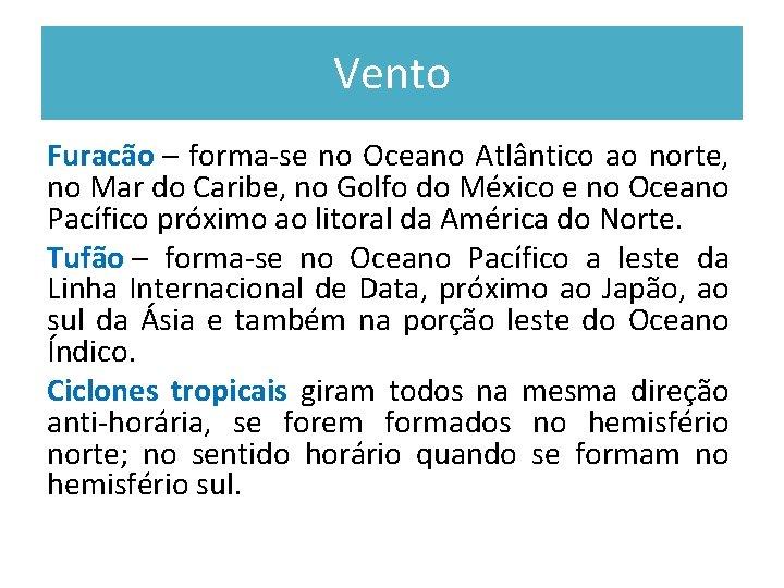 Vento Furacão – forma-se no Oceano Atlântico ao norte, no Mar do Caribe, no