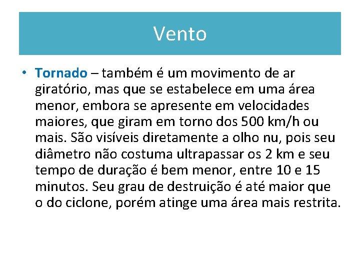 Vento • Tornado – também é um movimento de ar giratório, mas que se