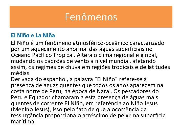 Fenômenos El Niño e La Niña El Niño é um fenômeno atmosférico-oceânico caracterizado por