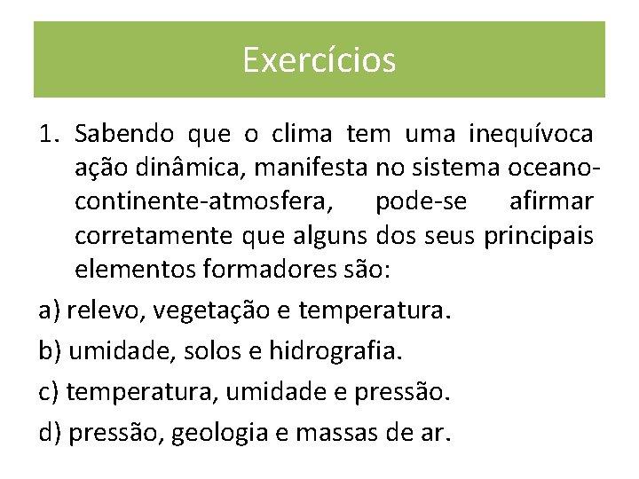 Exercícios 1. Sabendo que o clima tem uma inequívoca ação dinâmica, manifesta no sistema