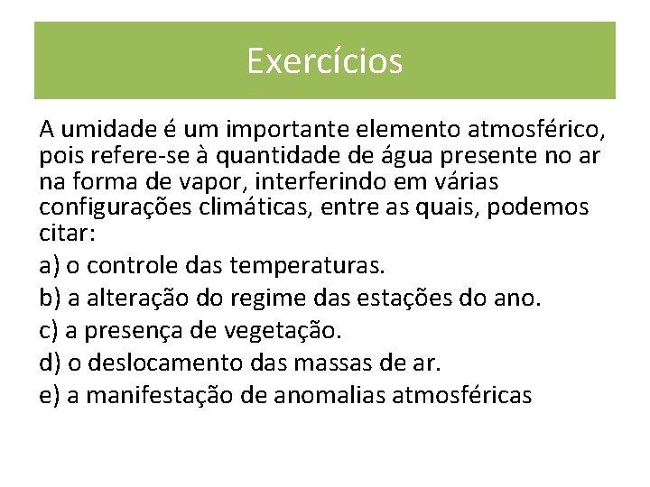 Exercícios A umidade é um importante elemento atmosférico, pois refere-se à quantidade de água