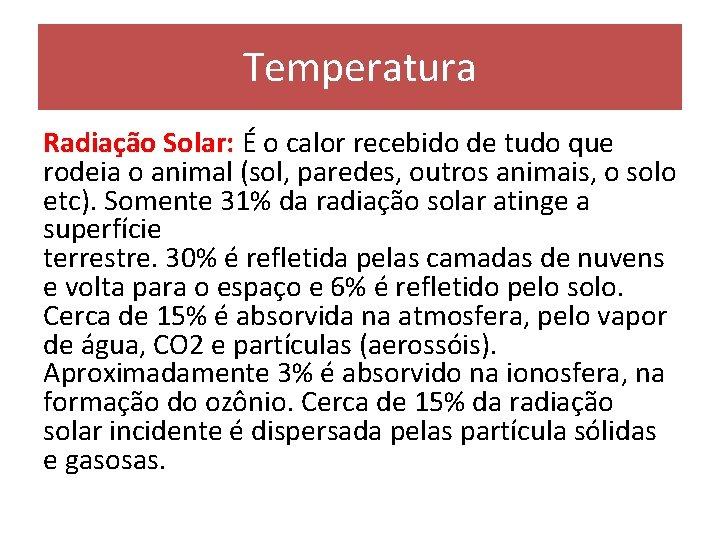 Temperatura Radiação Solar: É o calor recebido de tudo que rodeia o animal (sol,