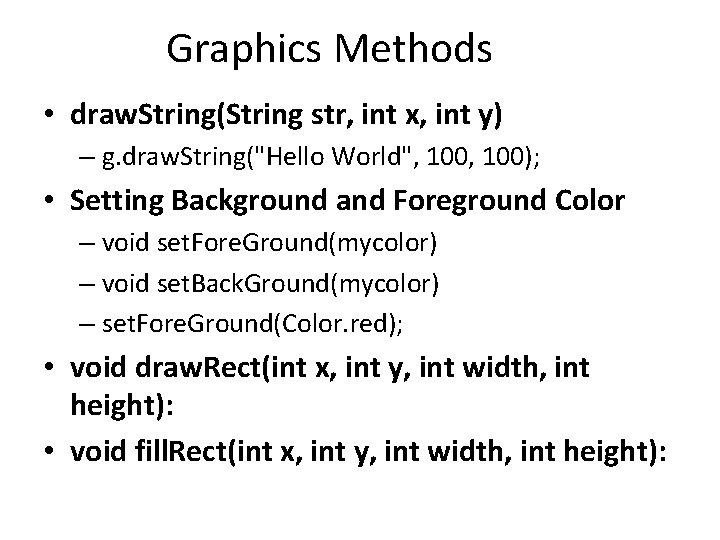 "Graphics Methods • draw. String(String str, int x, int y) – g. draw. String(""Hello"