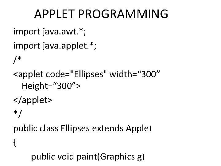 """APPLET PROGRAMMING import java. awt. *; import java. applet. *; /* <applet code=""""Ellipses"""" width="""""""