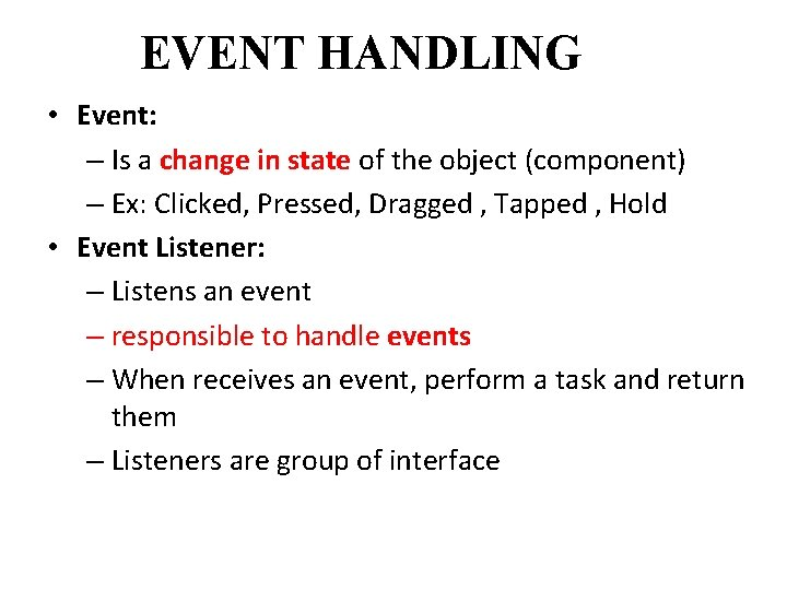 EVENT HANDLING • Event: – Is a change in state of the object (component)