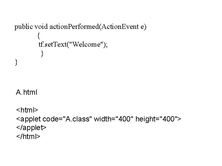 """public void action. Performed(Action. Event e) { tf. set. Text(""""Welcome""""); } } A. html"""