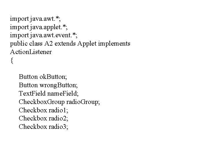 import java. awt. *; import java. applet. *; import java. awt. event. *; public
