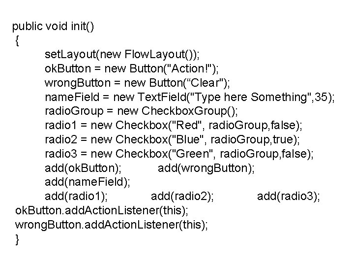 """public void init() { set. Layout(new Flow. Layout()); ok. Button = new Button(""""Action!""""); wrong."""