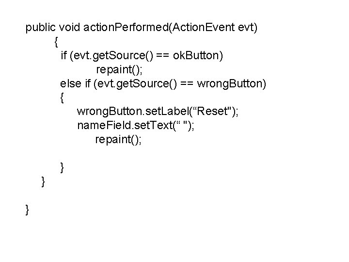 public void action. Performed(Action. Event evt) { if (evt. get. Source() == ok. Button)
