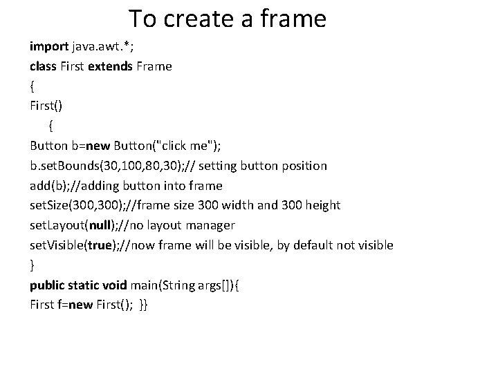 To create a frame import java. awt. *; class First extends Frame { First()