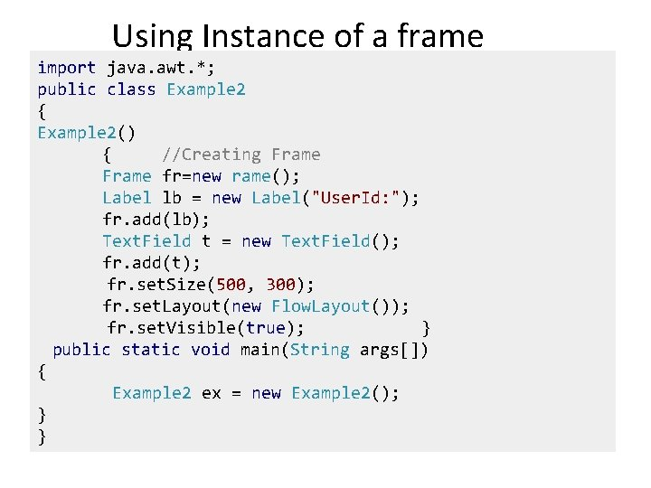 Using Instance of a frame import java. awt. *; public class Example 2 {