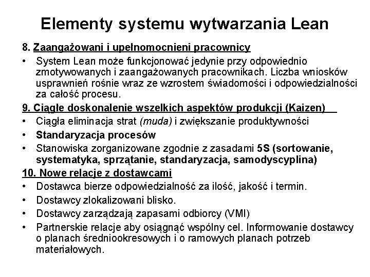 Elementy systemu wytwarzania Lean 8. Zaangażowani i upełnomocnieni pracownicy • System Lean może funkcjonować