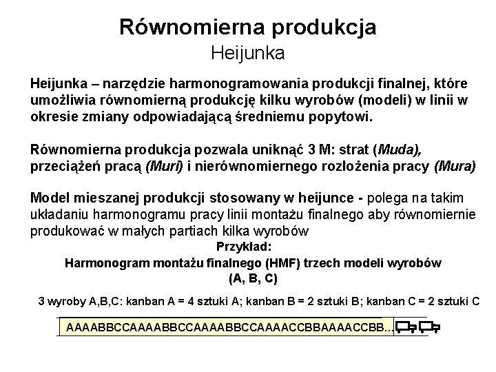 Równomierna produkcja Heijunka – narzędzie harmonogramowania produkcji finalnej, które umożliwia równomierną produkcję kilku wyrobów